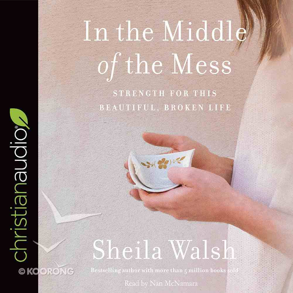 In the Middle of the Mess: Strength For This Beautiful, Broken Life (Unabridged, 5 Cds) CD