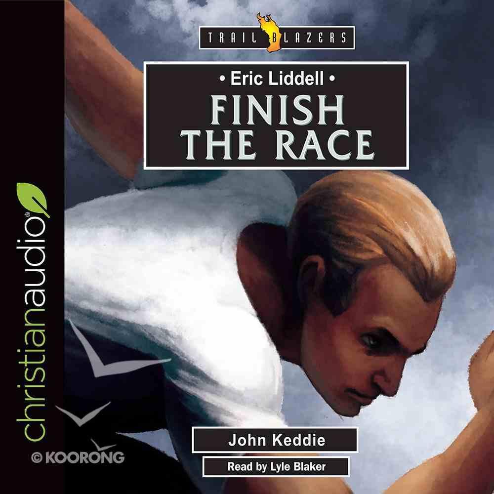Eric Liddell : Finish the Race (Unabridged, 3 CDS) (Trail Blazers Audio Series) CD