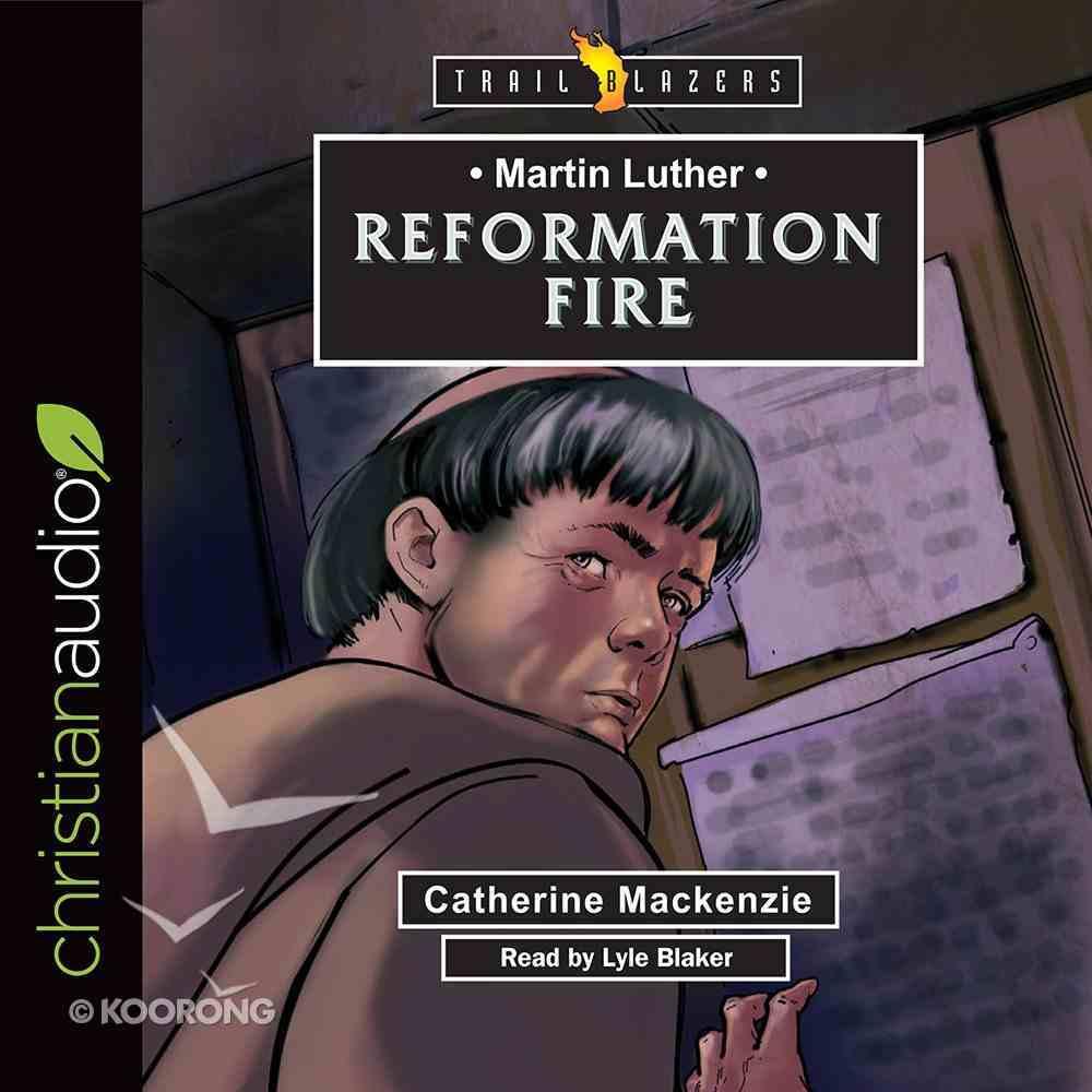 Martin Luther : Reformation Fire (Unabridged, 3) (Trail Blazers Audio Series) CD