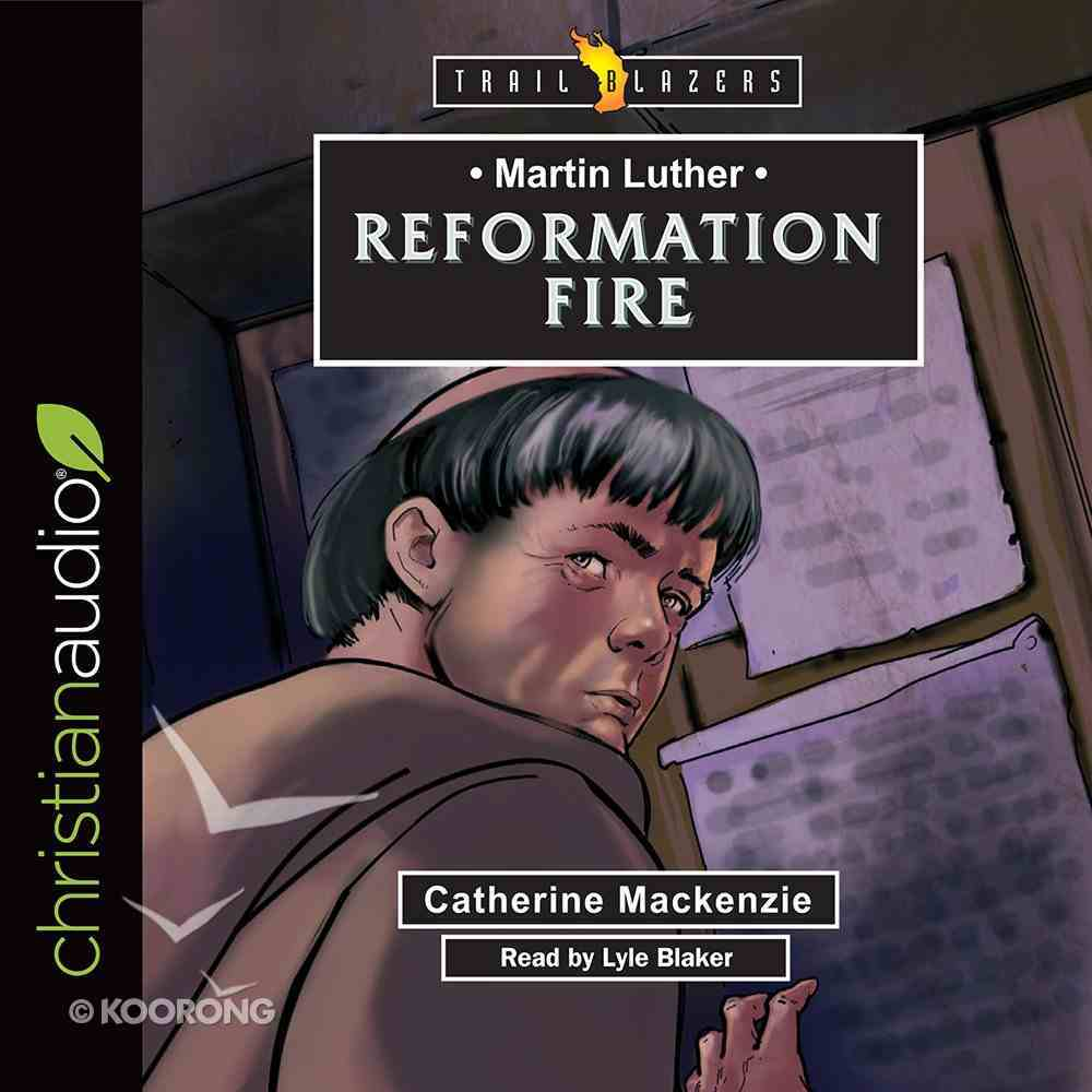 Martin Luther: Reformation Fire (Trail Blazers Series) eAudio Book