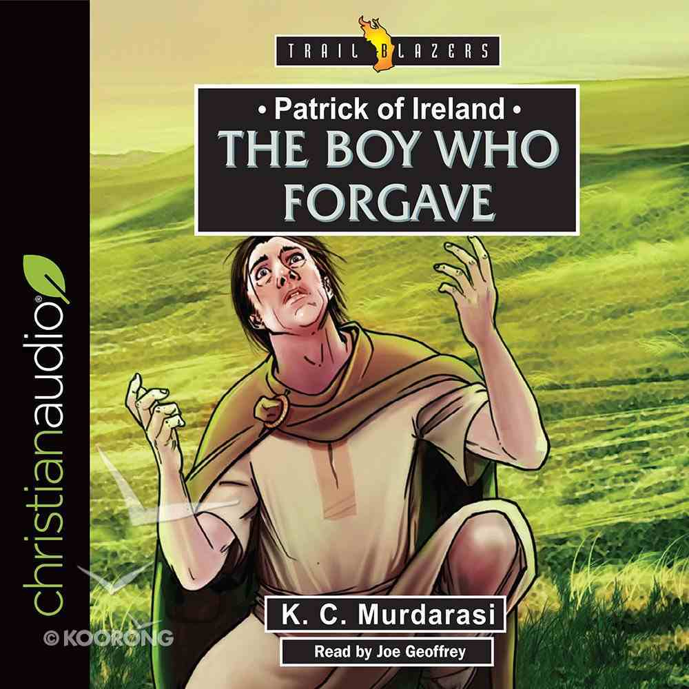 Patrick of Ireland : The Boy Who Forgave (Unabridged, 2 CDS) (Trail Blazers Audio Series) CD