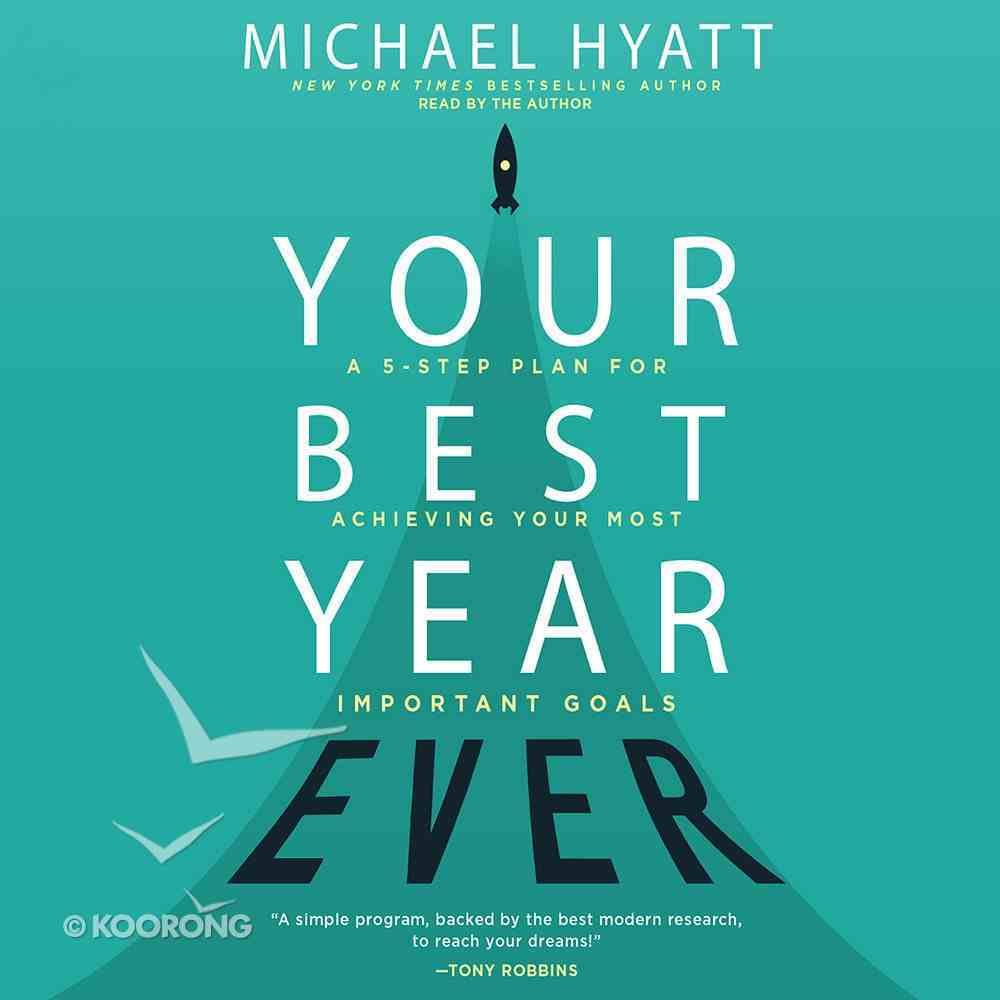Your Best Year Ever: A 5-Step Plan For Achieving Your Most Important Goals (Unabridged, 4 Cds) CD