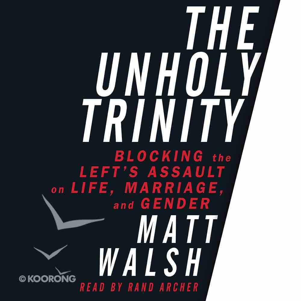 The Unholy Trinity: Blocking the Left's Assault on Life, Marriage and Gender (Unabridged, 5cds) CD