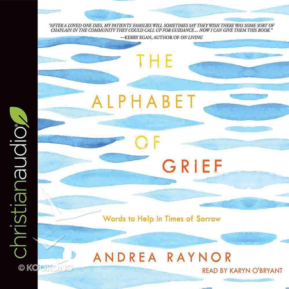 The Alphabet of Grief: Words to Help in Times of Sorrow (Unabridged, 4 Cds) CD