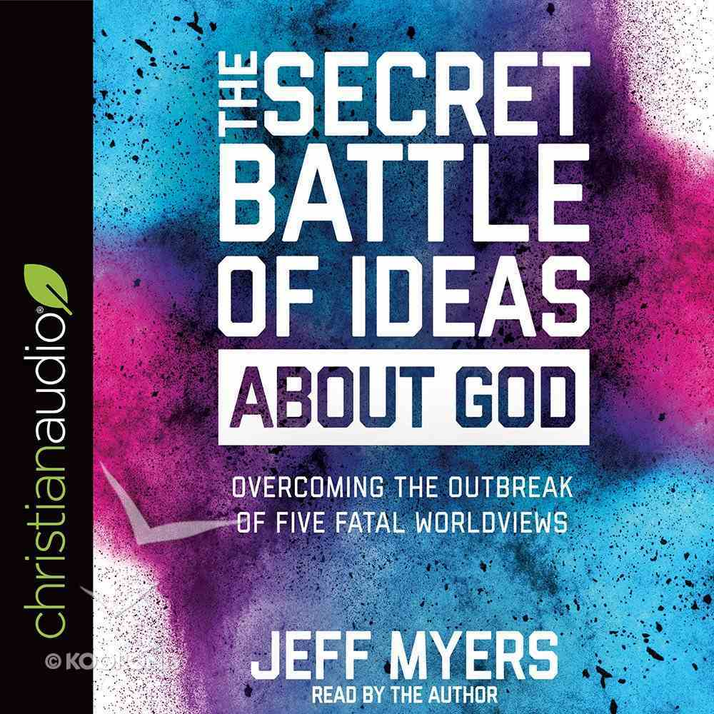 The Secret Battle of Ideas About God: Overcoming the Outbreak of Five Fatal Worldviews (Unabridged, 4cds) CD