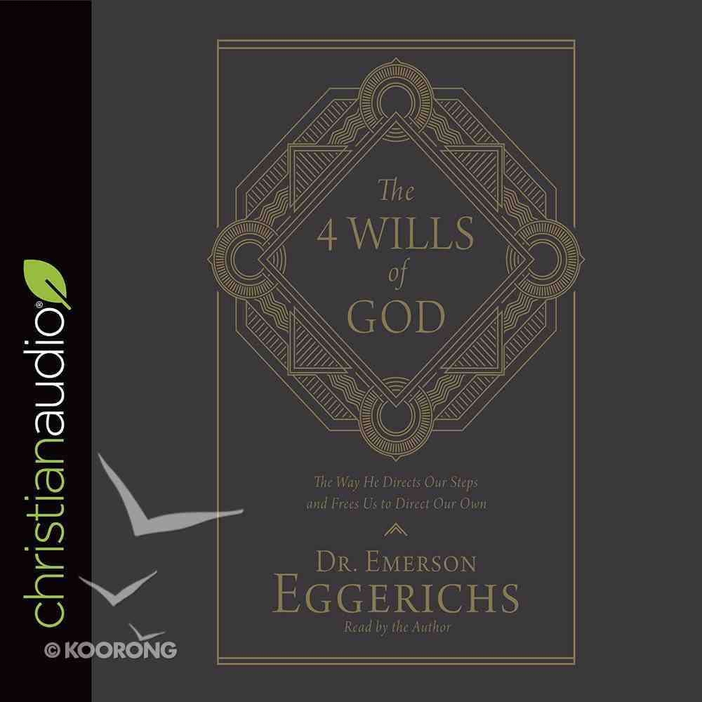 The 4 Wills of God: The Way He Directs Our Steps and Frees Us to Direct Our Own (Unabridged, 6 Cds) CD