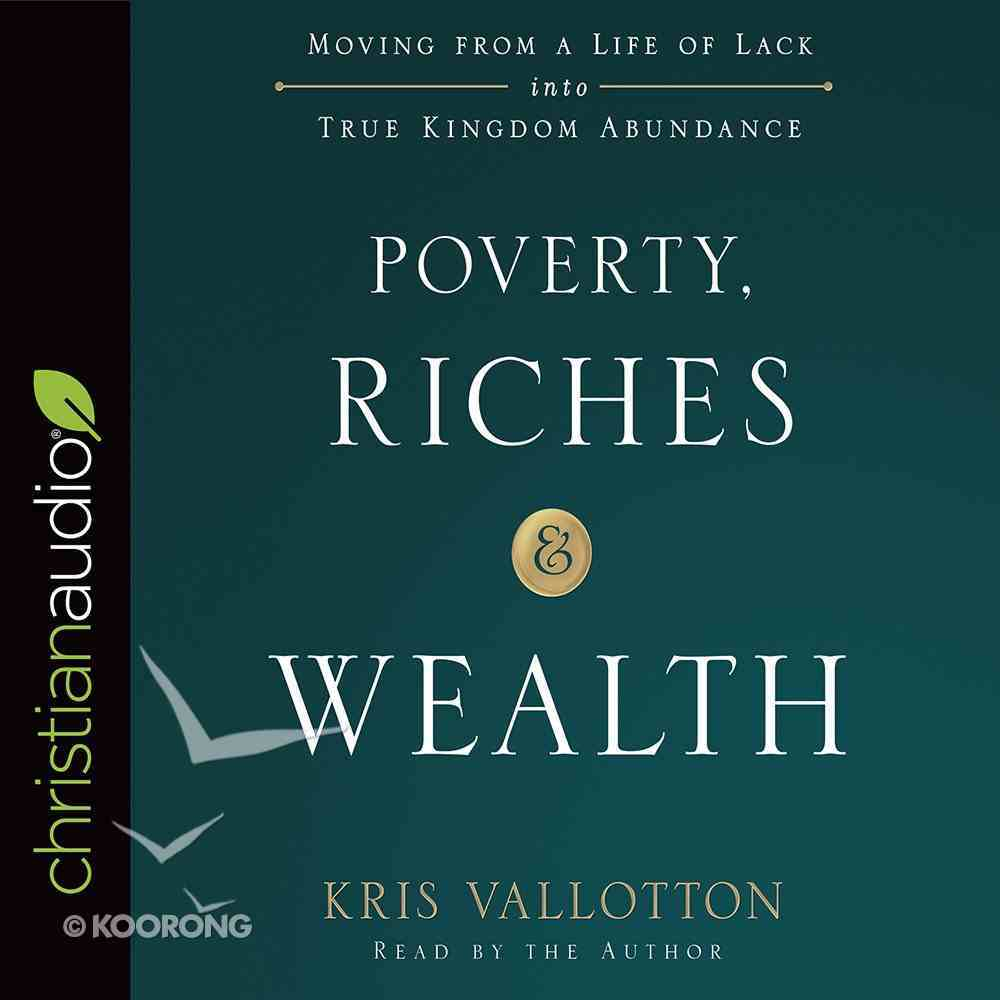 Poverty, Riches and Wealth: Moving From a Life of Lack Into True Kingdom Abundance (Unabridged, 4 Cds) CD