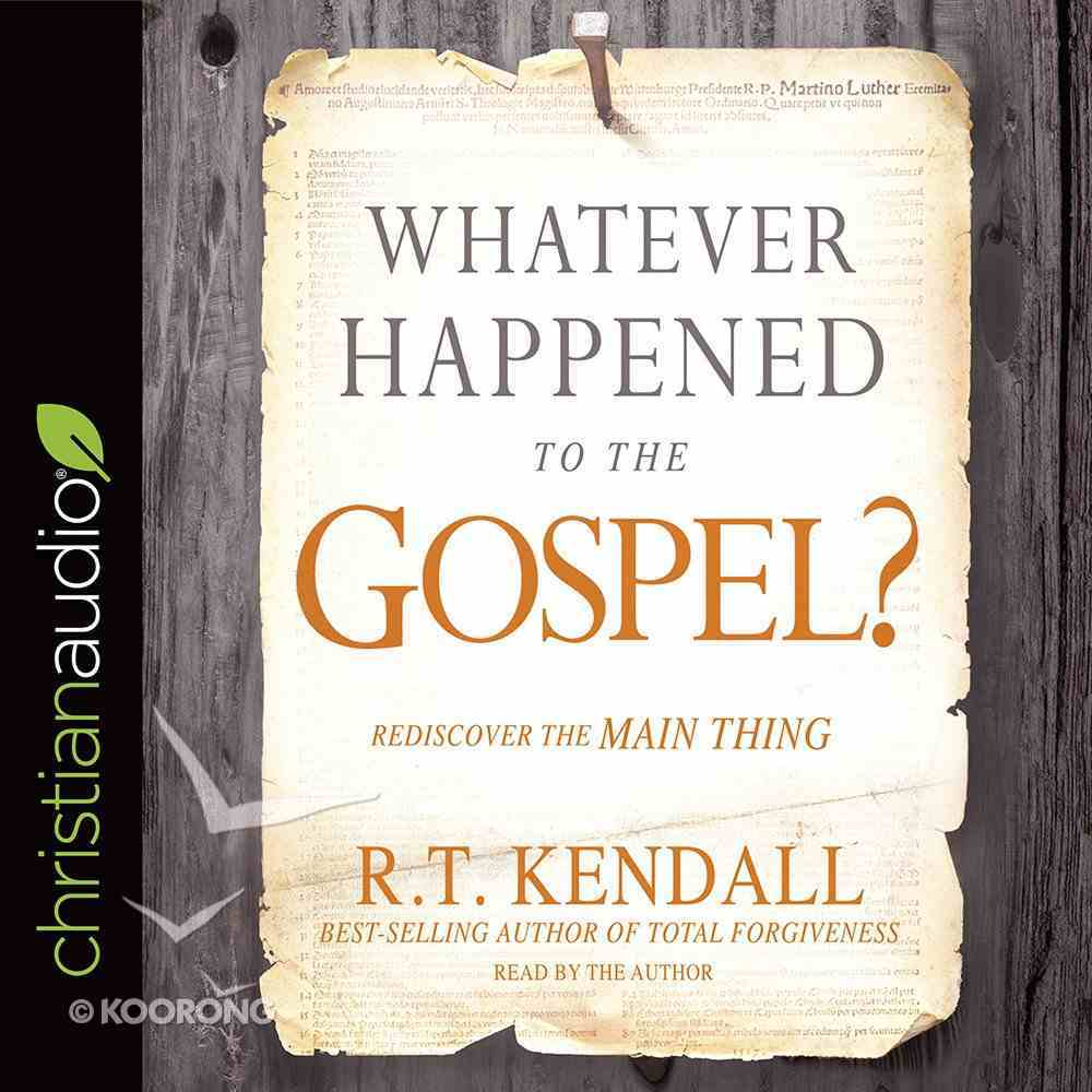 Whatever Happened to the Gospel?: Rediscover the Main Thing (Unabridged, 6 Cds) CD