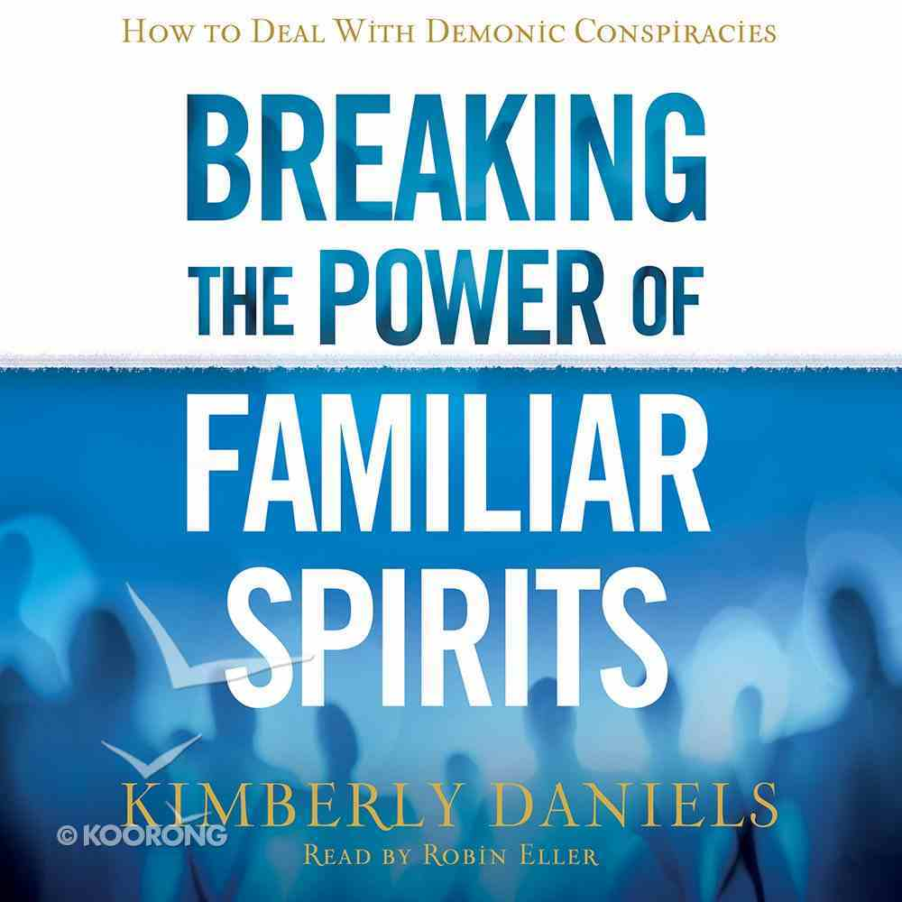Breaking the Power of Familiar Spirits eAudio Book