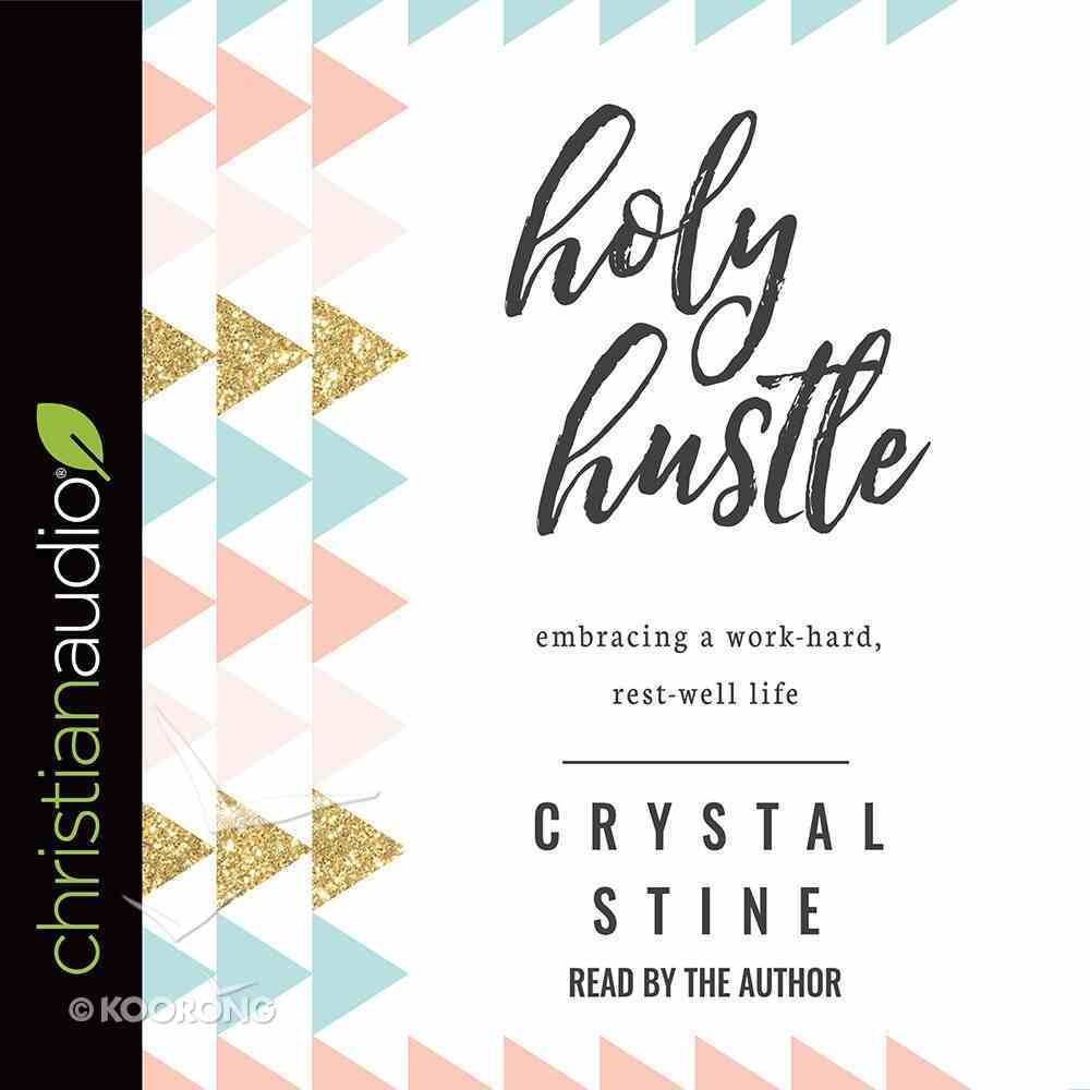 Holy Hustle: Embracing a Work-Hard, Rest-Well Life (Unabridged, 4 Cds) CD