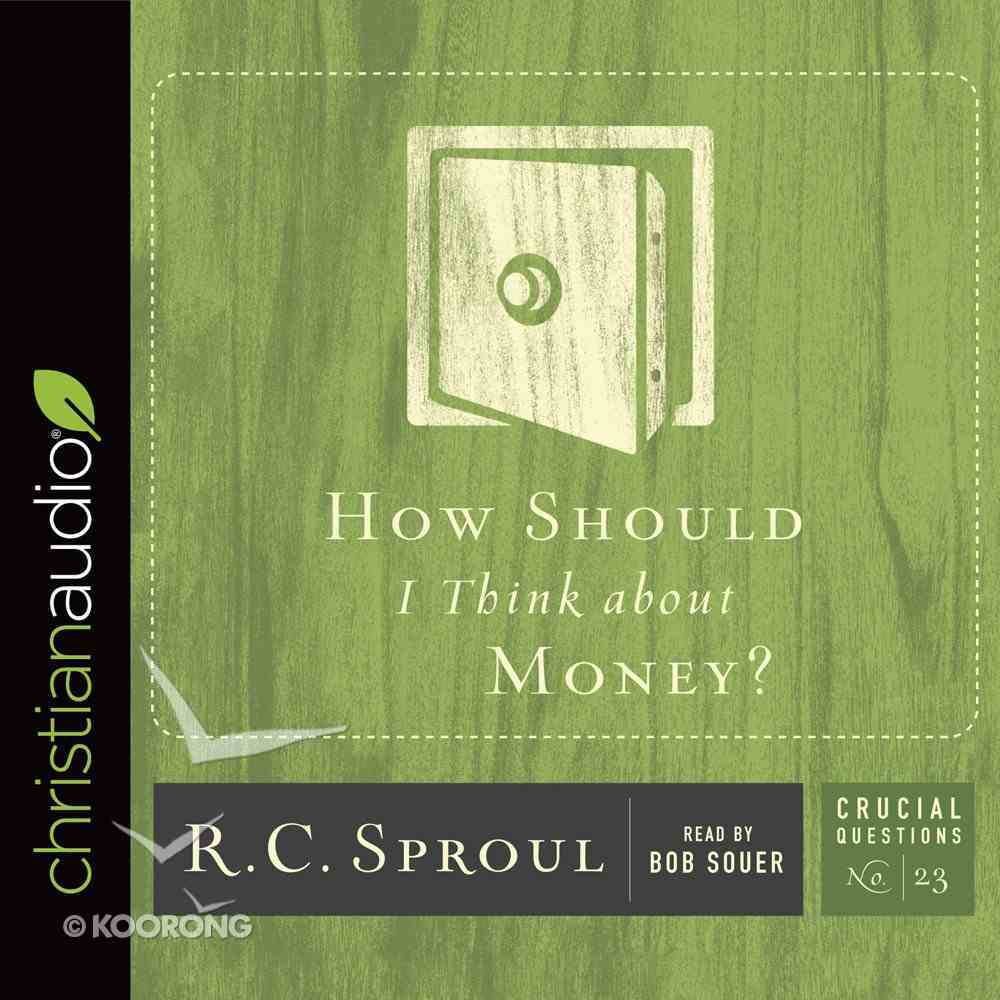 How Should I Think About Money? (Unabridged, CD) (#23 in Crucial Questions Audio Series) CD