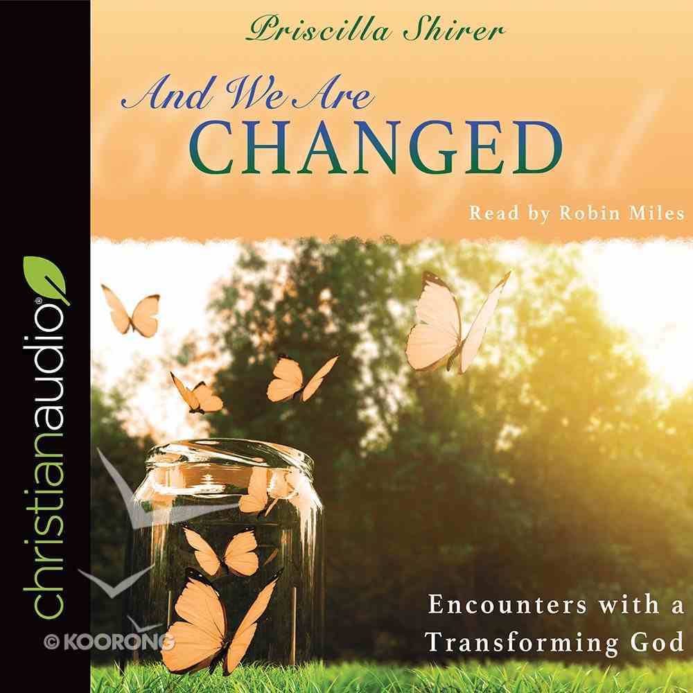 And We Are Changed: Encounters With a Transforming God (Unabridged, 5 Cds) CD