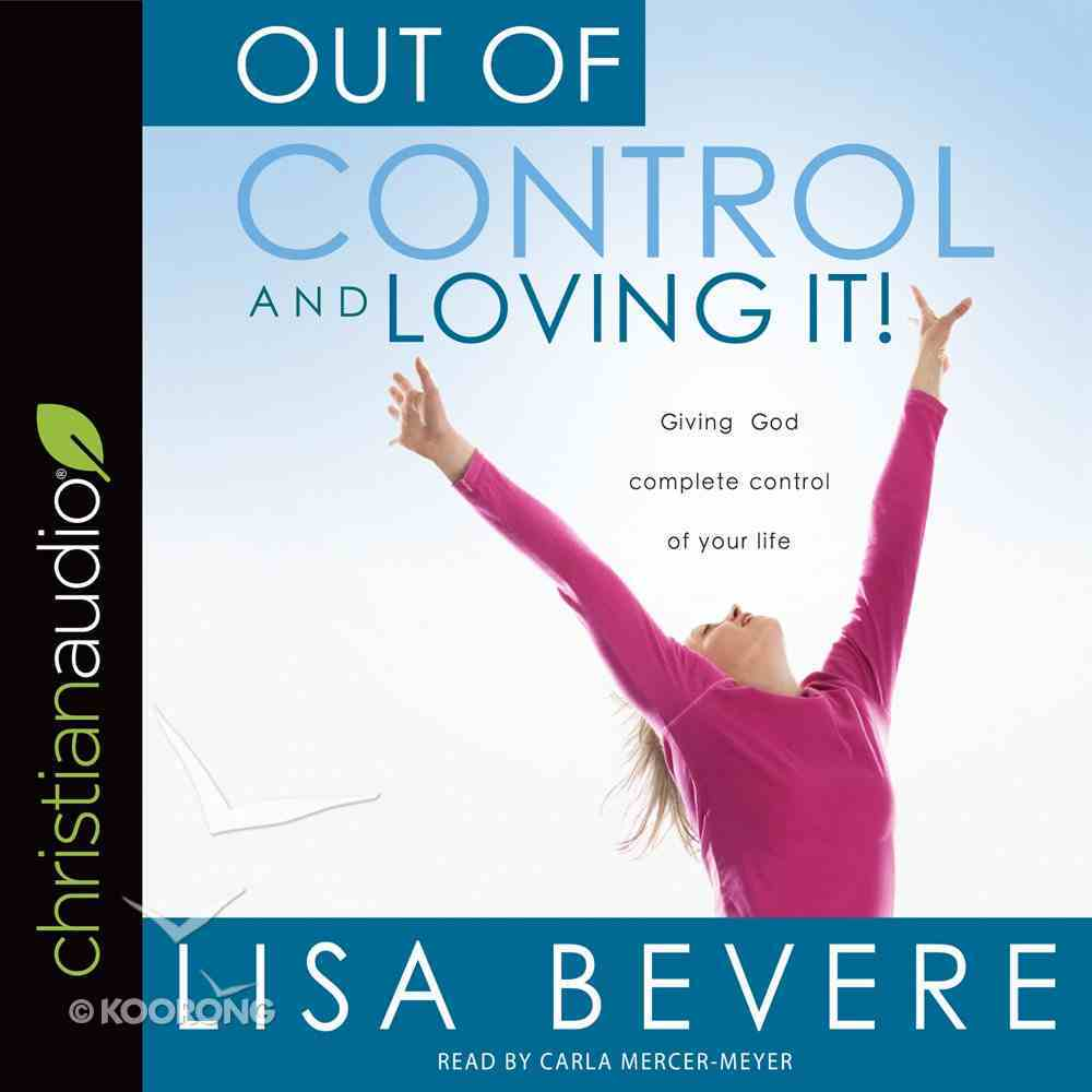 Out of Control and Loving It: Giving God Complete Control of Your Life CD