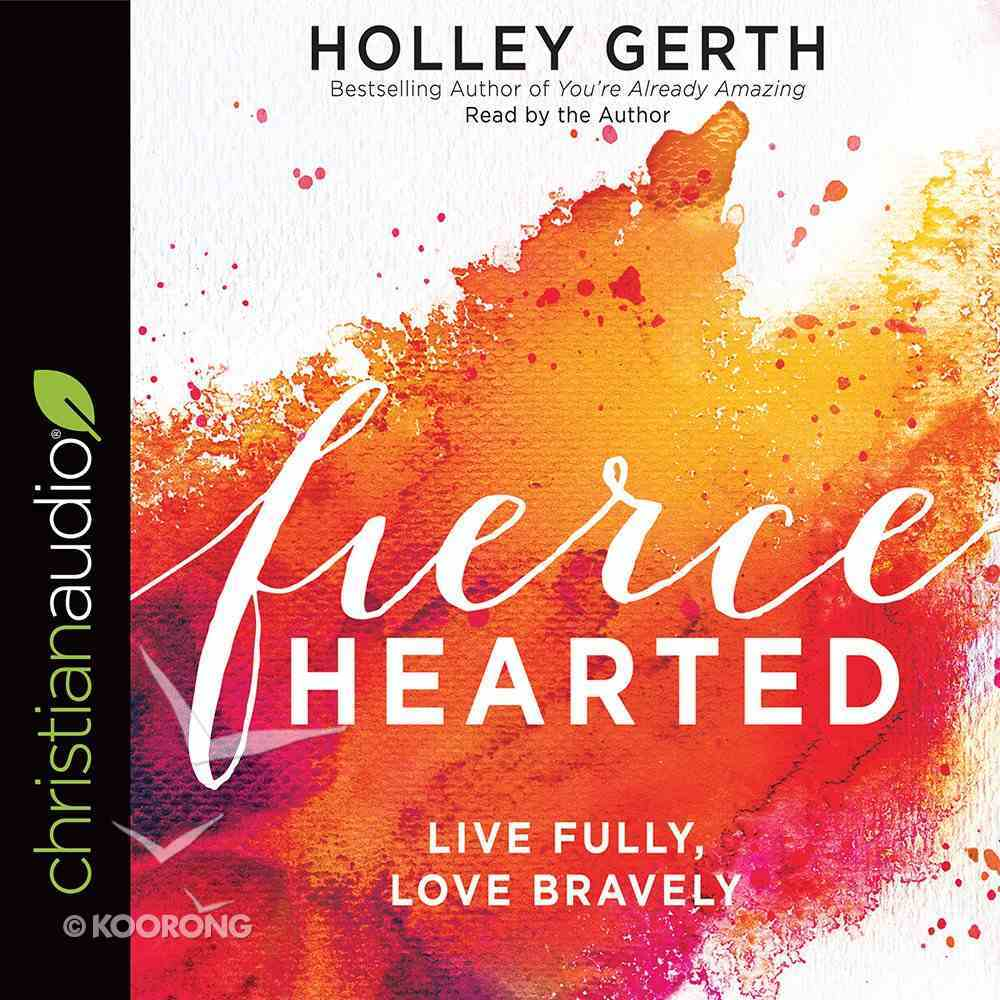 Fiercehearted: Live Fully, Love Bravely (Unabridged, 4 Cds) CD