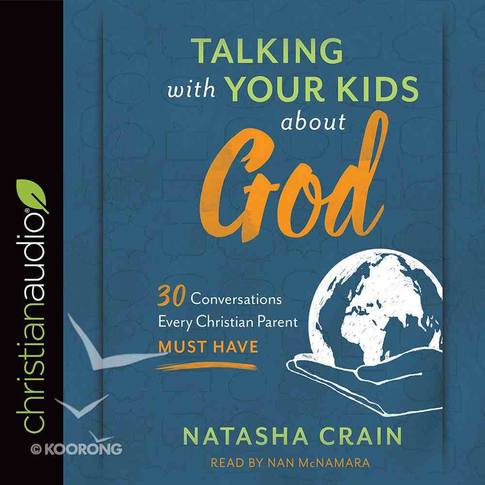 Talking With Your Kids About God: 30 Conversations Every Christian Parent Must Have (Unabridged, 8cds) CD