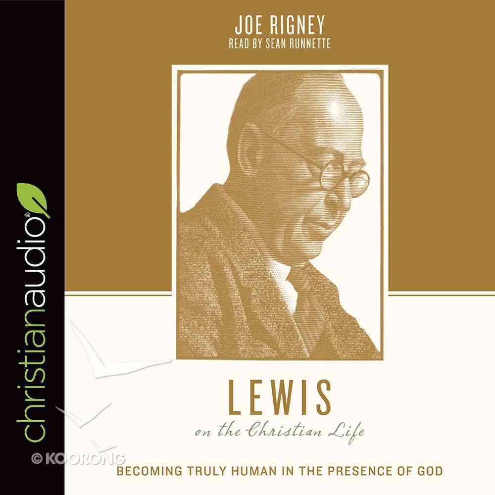 Lewis on the Christian Life - Becoming Truly Human in the Presence of God (Theologians On The Christian Life Series) eAudio Book