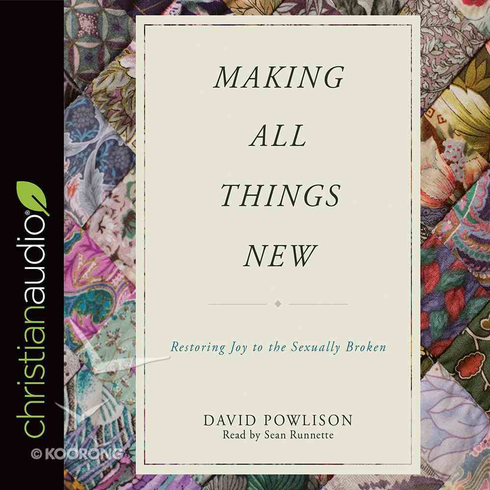 Making All Things New: Restoring Joy to the Sexually Broken (Unabridged, 3cds) CD