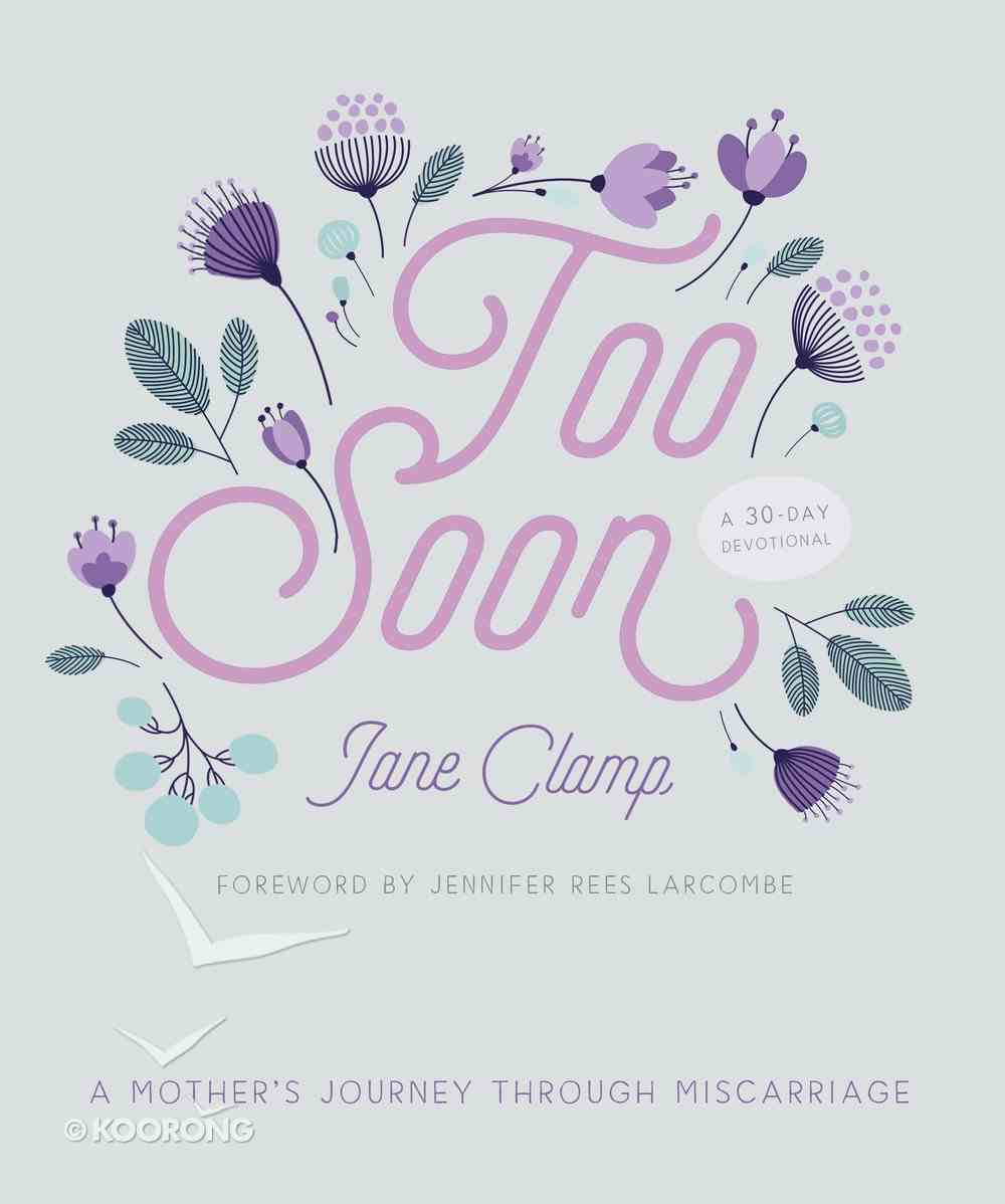 Too Soon: A Mother's Journey Through Miscarriage:30 Day Devotional Paperback