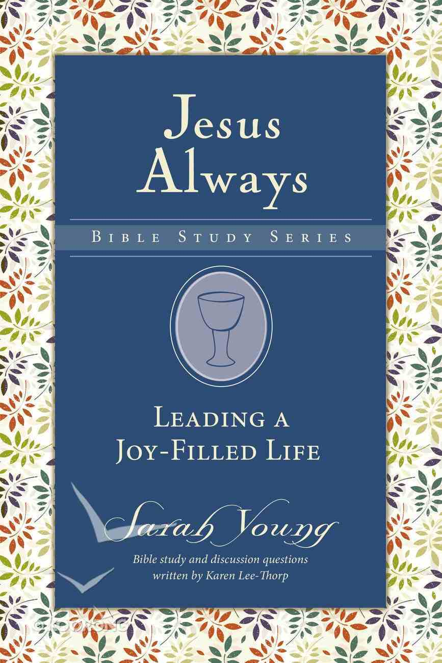 Leading a Joy-Filled Life (Jesus Always Bible Studies Series) eBook