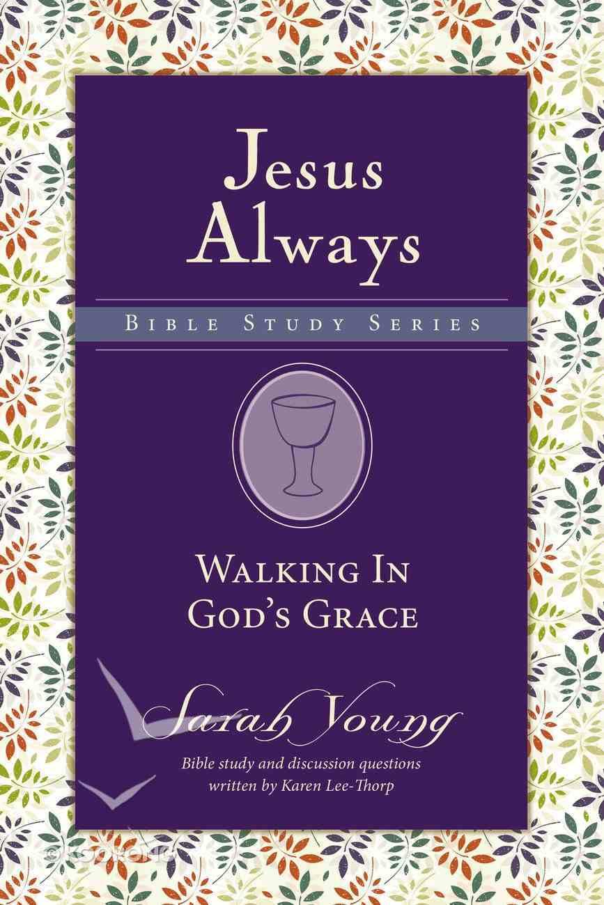 Walking in God's Grace (Jesus Always Bible Studies Series) eBook
