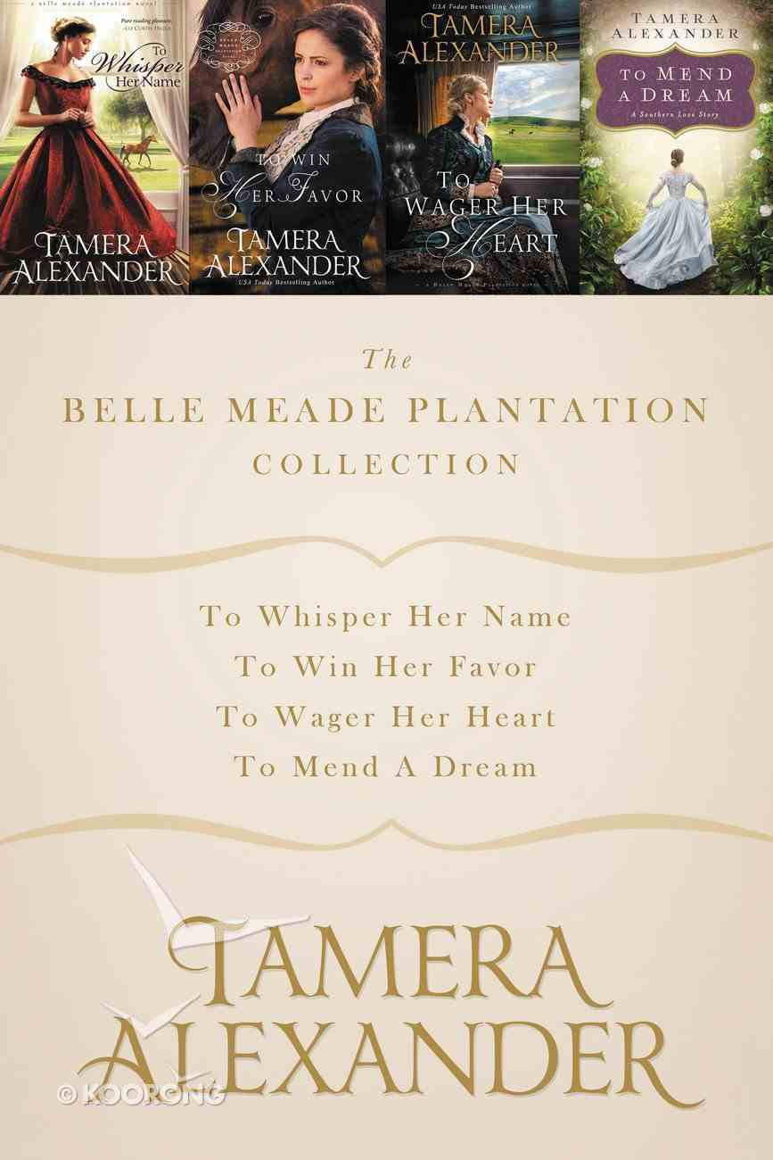 3in1: Belle Meade Plantation Collection, the - to Whisper Her Name; to Win Her Favor; to Wager Her Heart (A Belle Meade Plantation Series) eBook