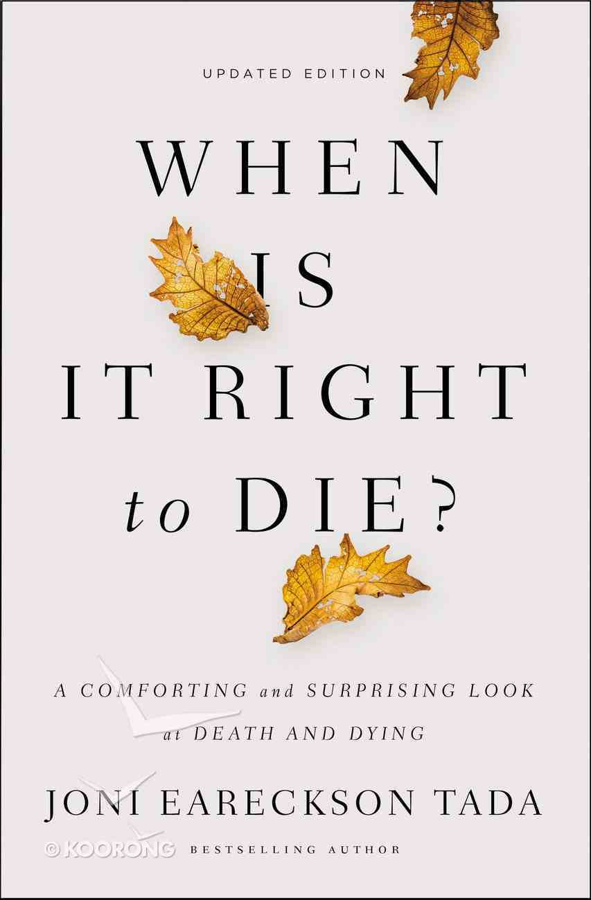 When is It Right to Die?: A Comforting and Surprising Look At Death and Dying eBook