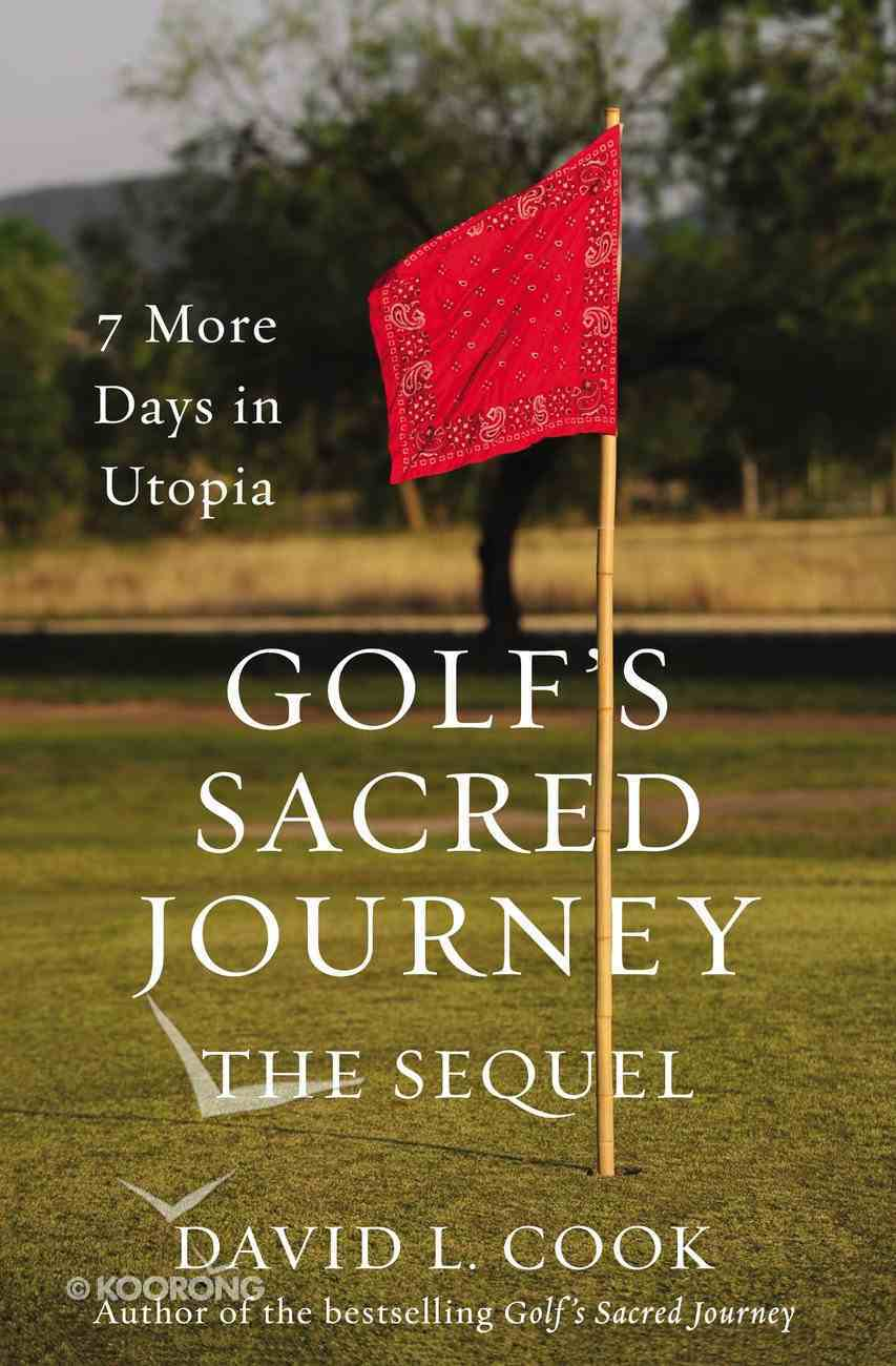 Golf's Sacred Journey, the Sequel (#02 in Golf's Sacred Journey Series) eBook