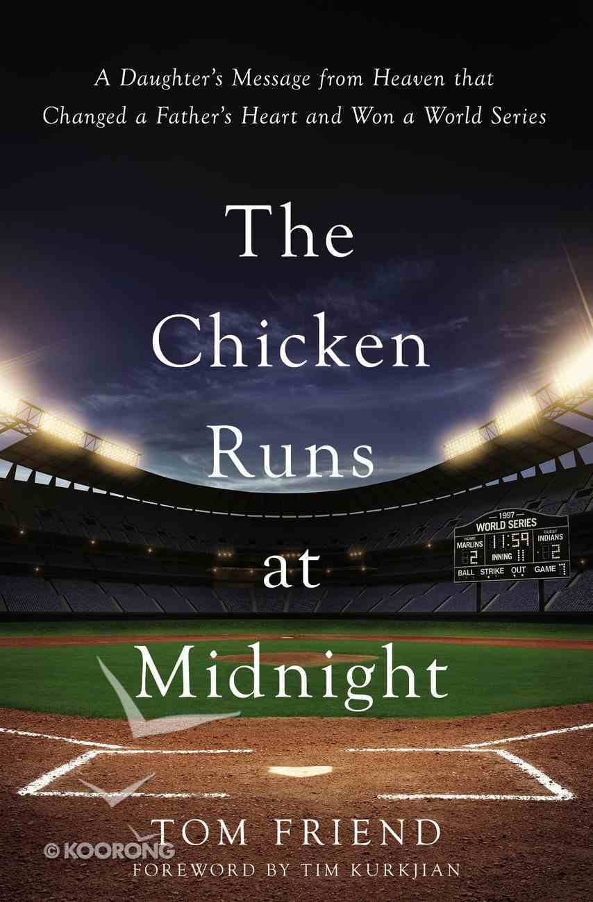 The Chicken Runs At Midnight: A Daughter's Message From Heaven That Changed a Father's Heart and Won a World Series eBook