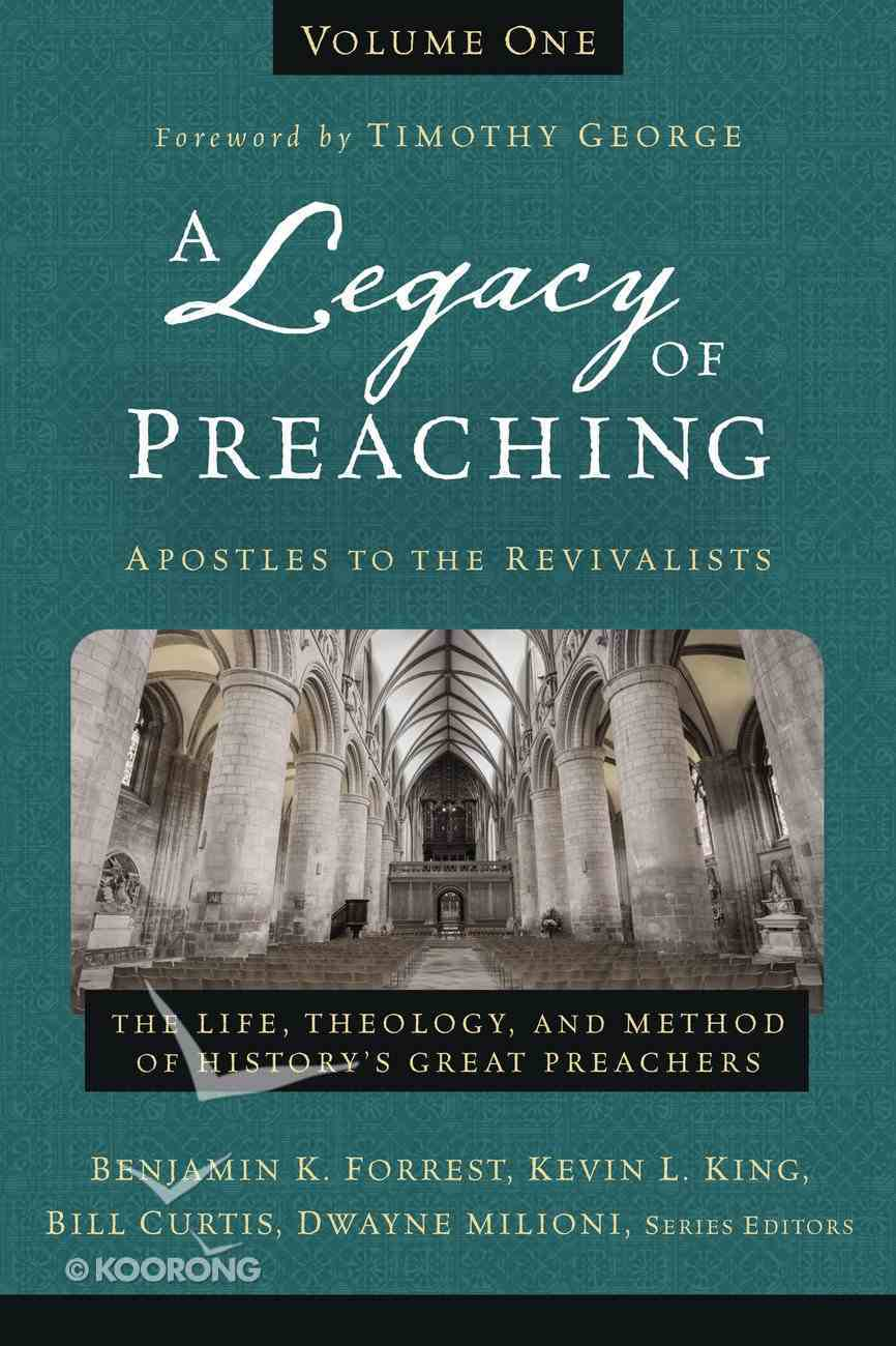 A Legacy of Preaching, Volume One---Apostles to the Revivalists eBook