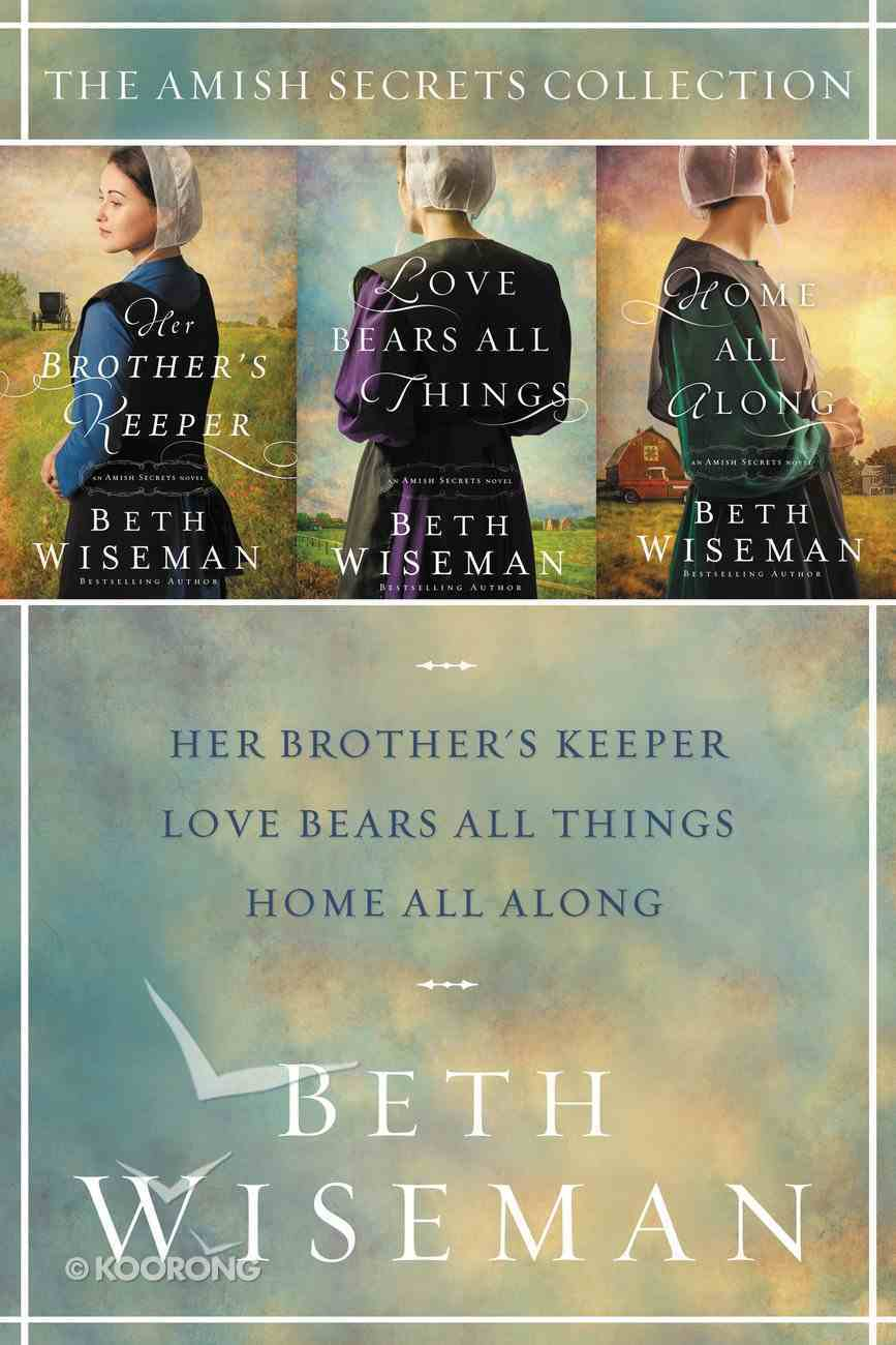 Her Brother's Keeper, Love Bears All Things, Home All Along (Amish Secrets Novel Series) eBook