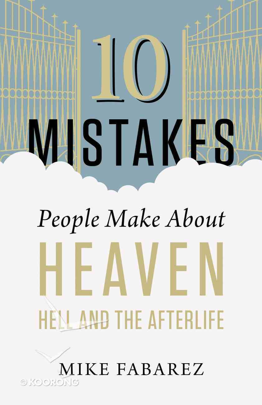 10 Mistakes People Make About Heaven, Hell, and the Afterlife eBook