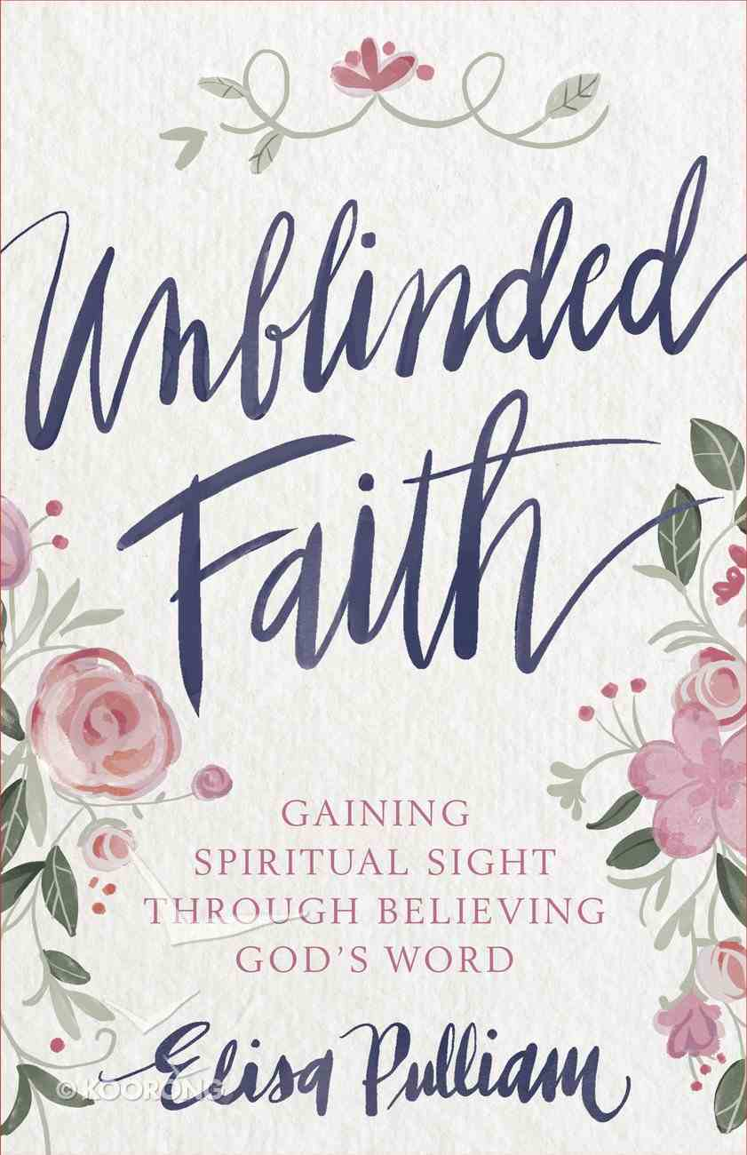 Unblinded Faith: 90 Days of Believing God's Word eBook