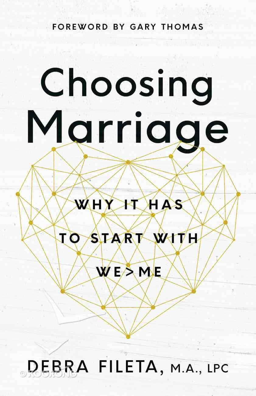 Choosing Marriage: The Hardest and Greatest Thing You'll Ever Do eBook