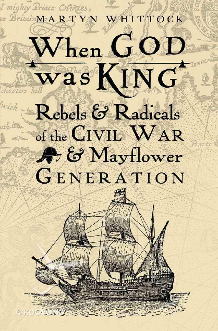 When God Was King: Rebels & Radicals of the Civil War & Mayflower Generation eBook