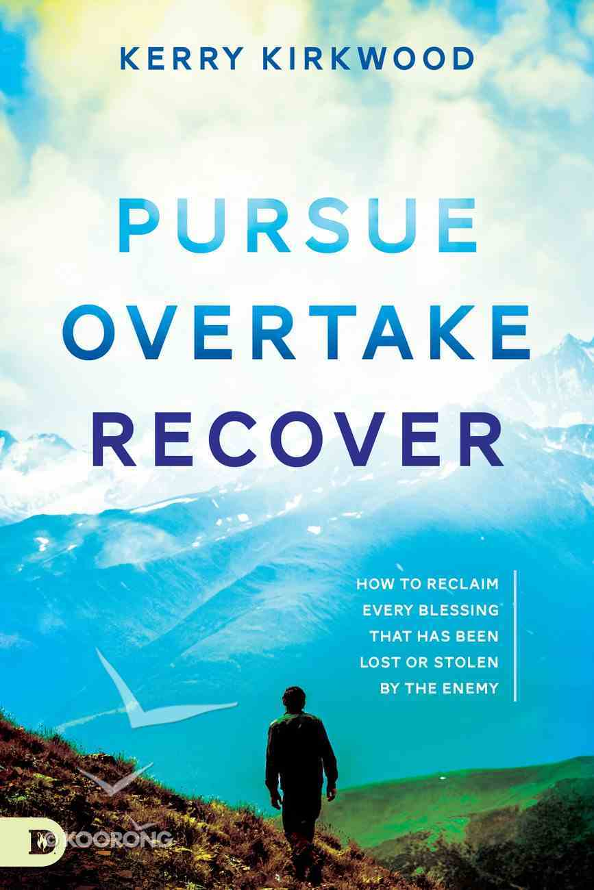 Pursue, Overtake, Recover: How to Reclaim Every Blessing That Has Been Lost Or Stolen By the Enemy? eBook