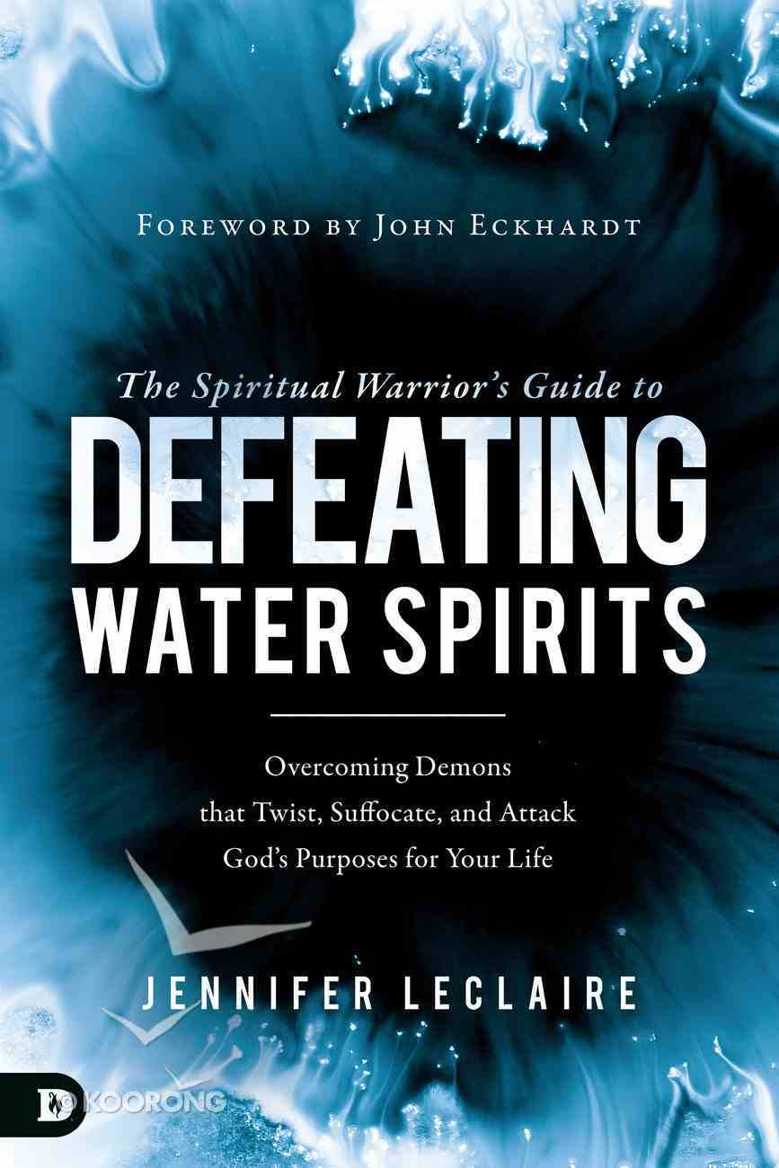 The Spiritual Warrior?S Guide to Defeating Water Spirits eBook