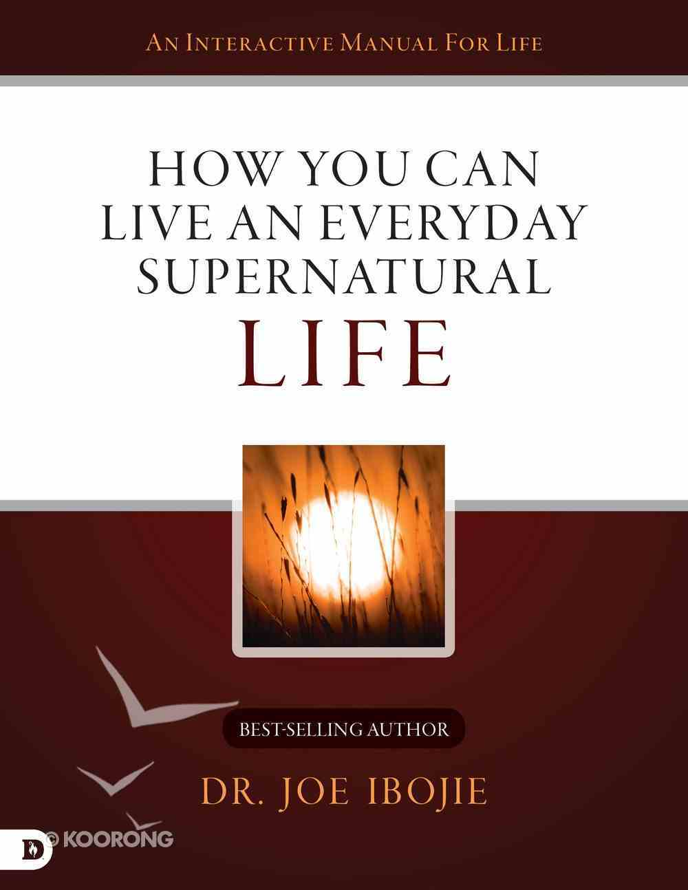 How You Can Live An Everyday Supernatural Life eBook