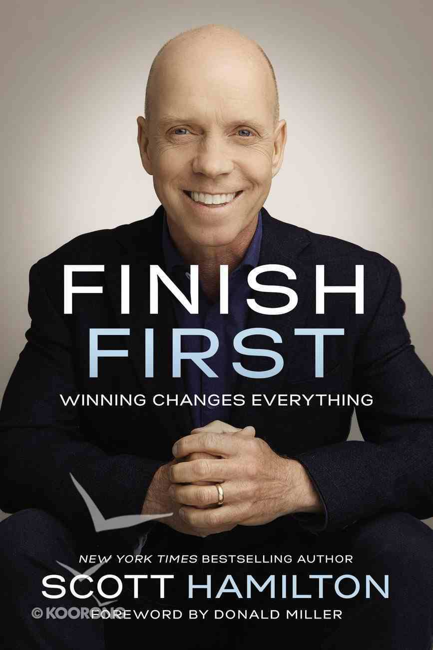 Finish First: Winning Changes Everything Hardback