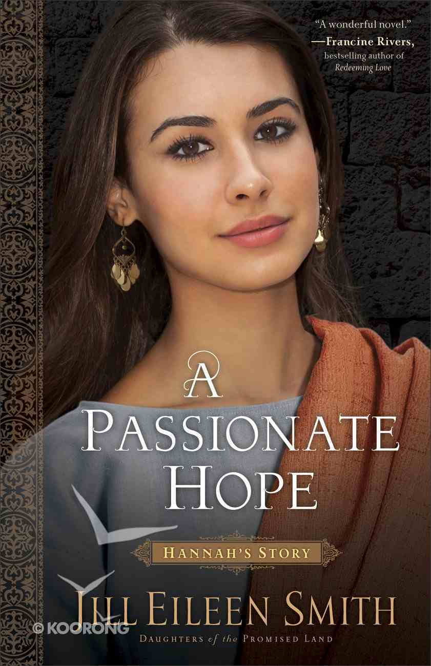 A Passionate Hope - Hannah's Story (#04 in Daughters Of The Promised Land Series) Hardback