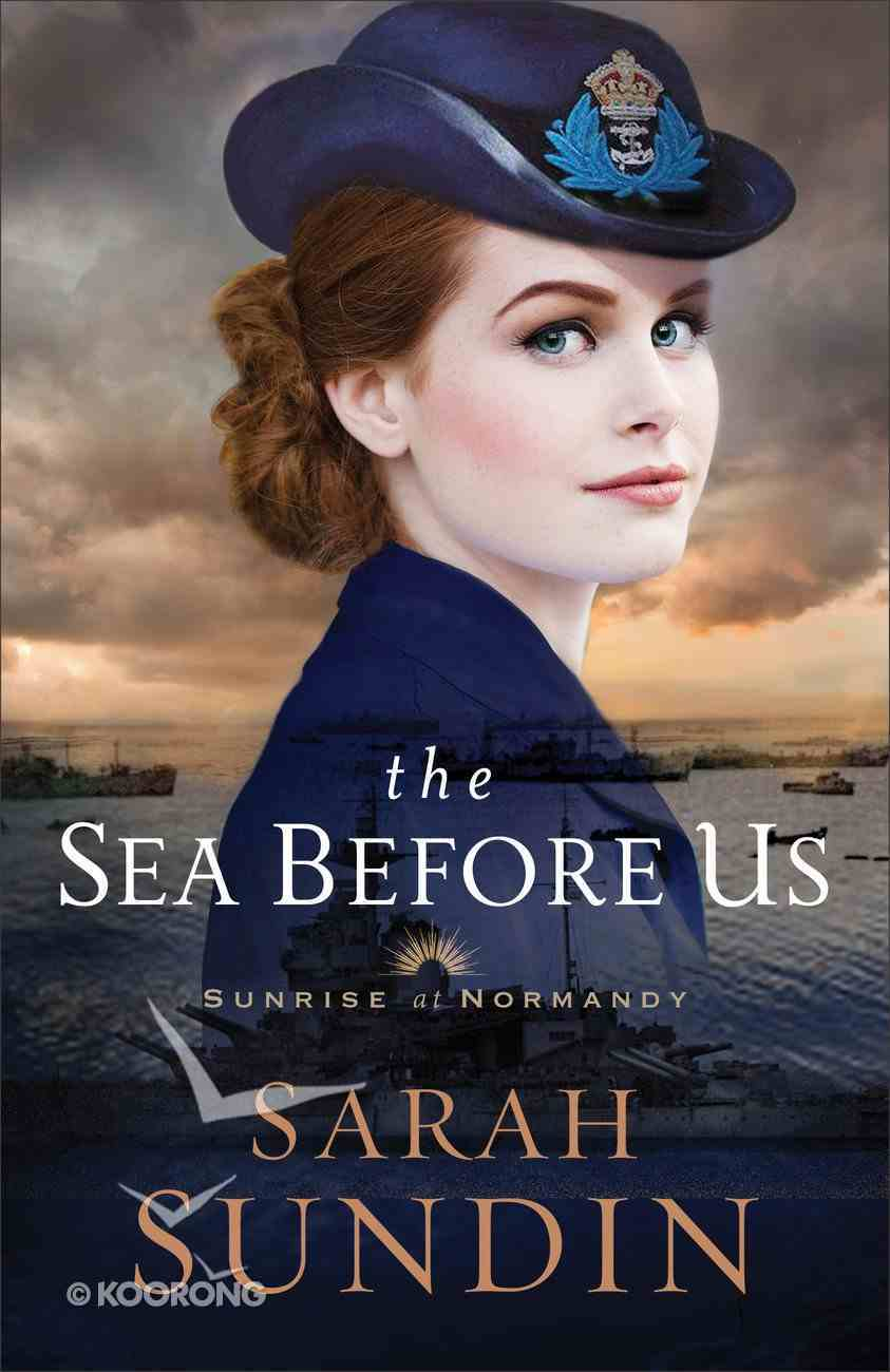 The Sea Before Us (#01 in Sunrise At Normandy Series) Hardback