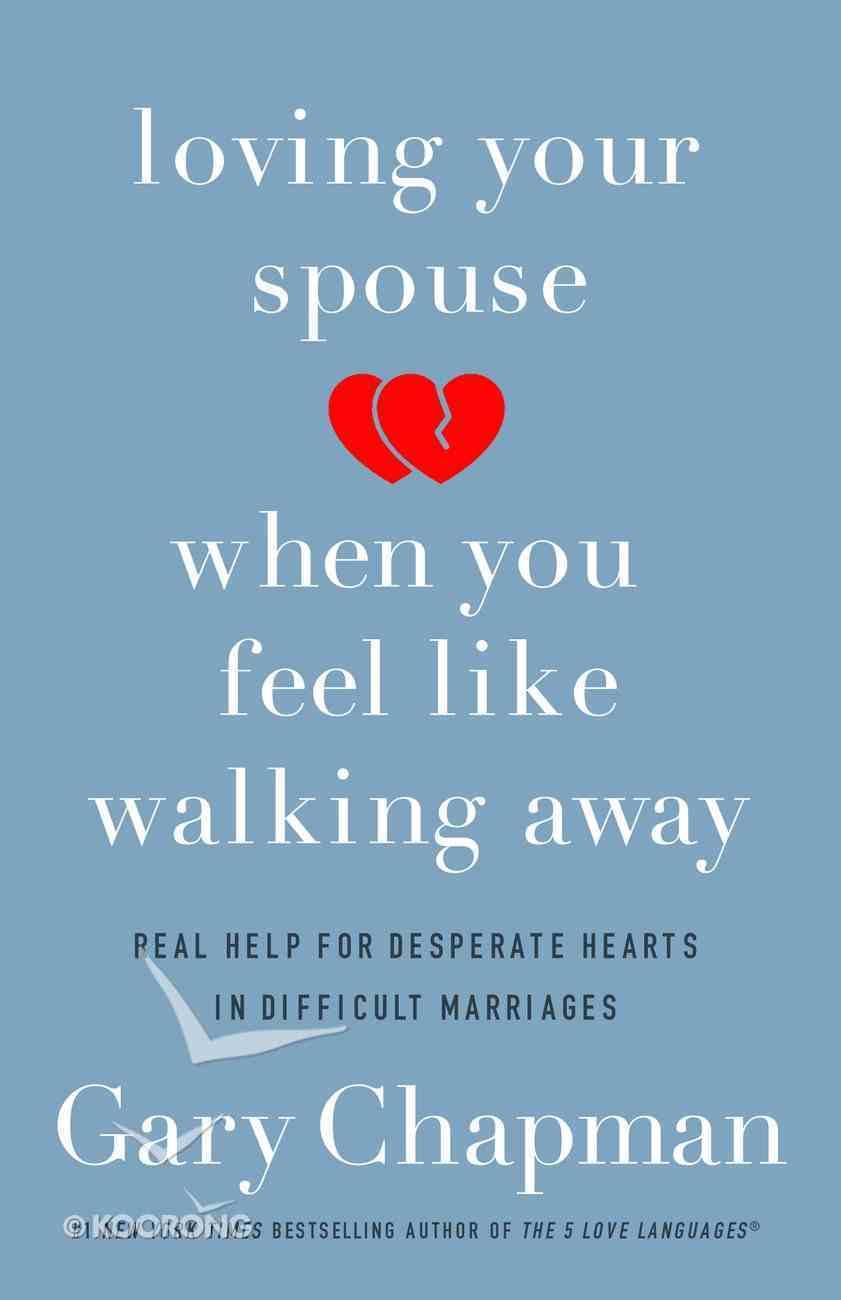 Loving Your Spouse When You Feel Like Walking Away eBook