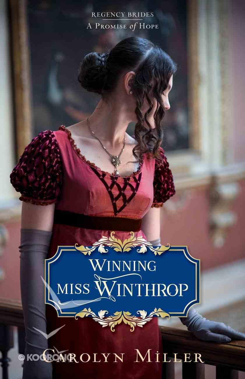 Winning Miss Winthrop (#01 in Regency Brides: A Promise Of Hope Series) eBook