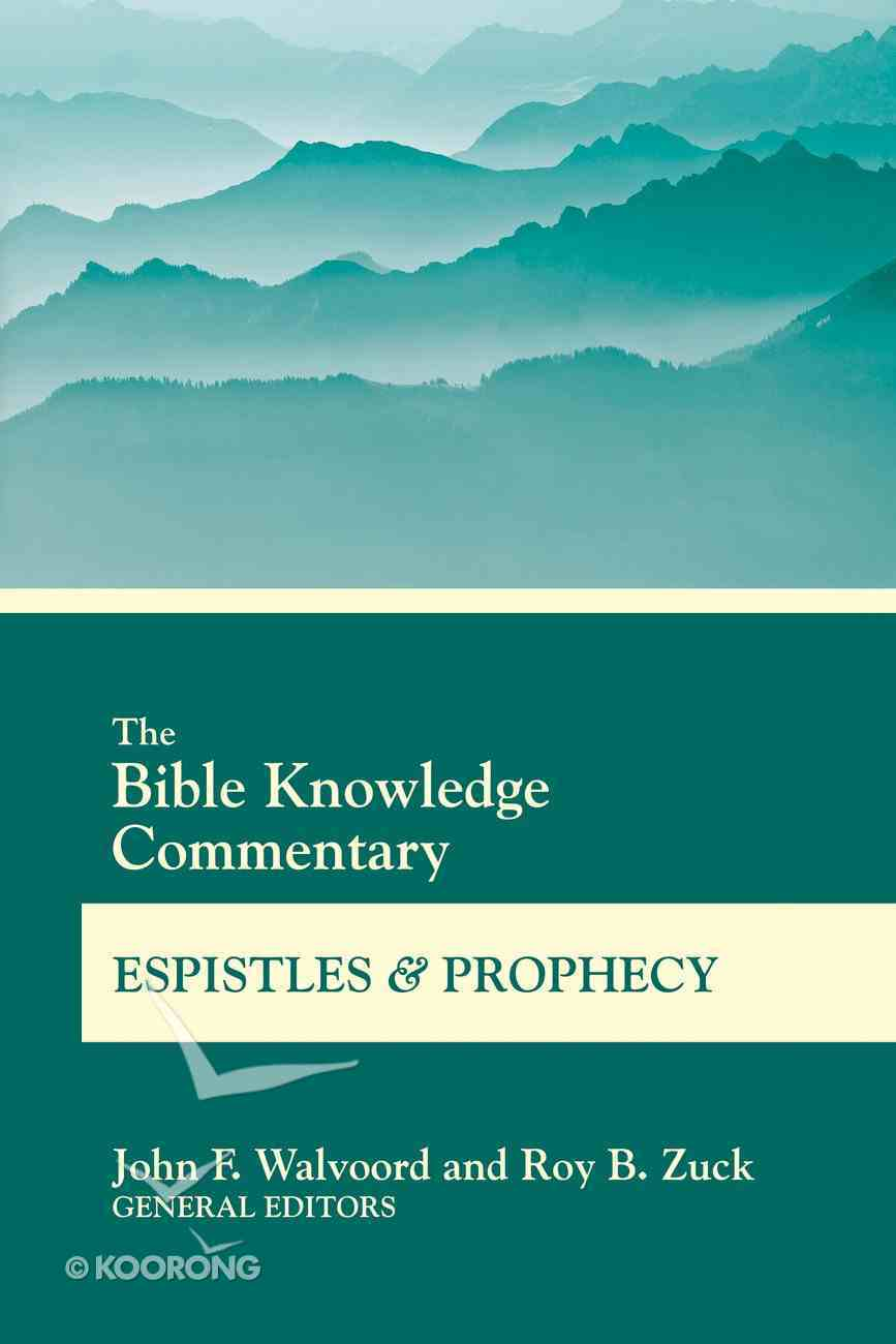 The Bible Knowledge Commentary Epistles and Prophecy (Bible Knowledge Commentary Series) eBook