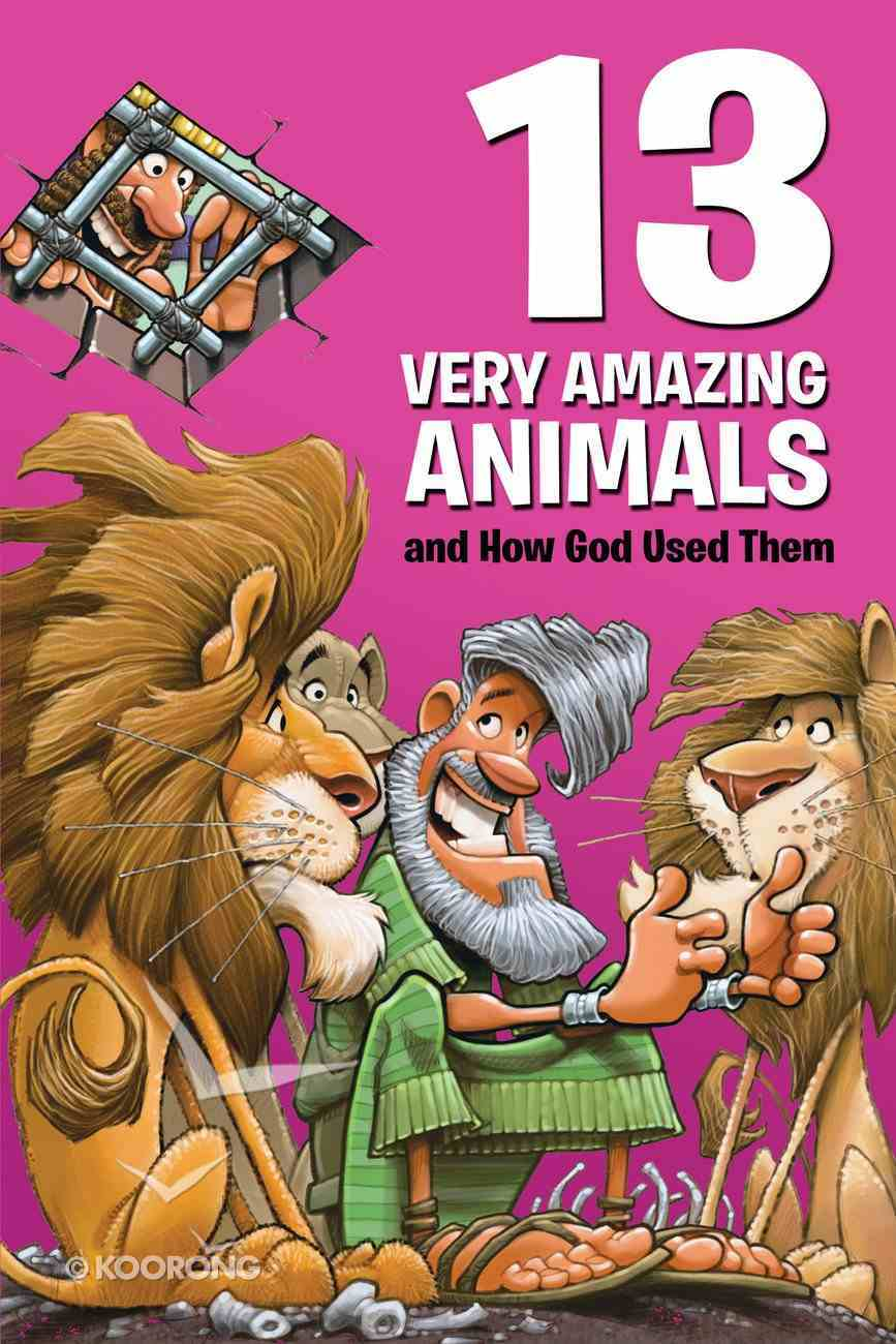 13 Very Amazing Animals and How God Used Them (Small Group Solutions For Kids Series) eBook