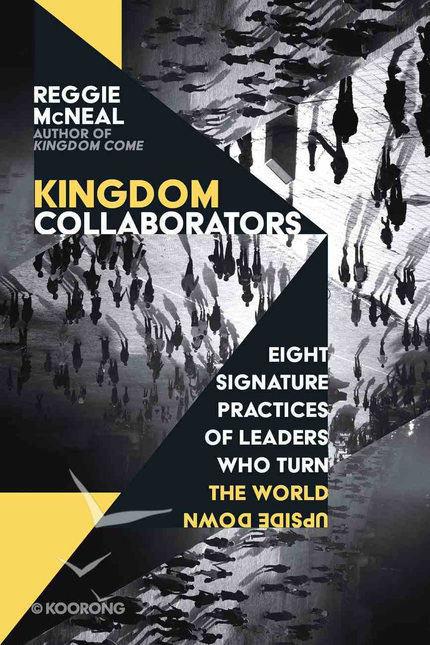Kingdom Collaborators: Eight Signature Practices of Leaders Who Turn the World Upside Down Paperback
