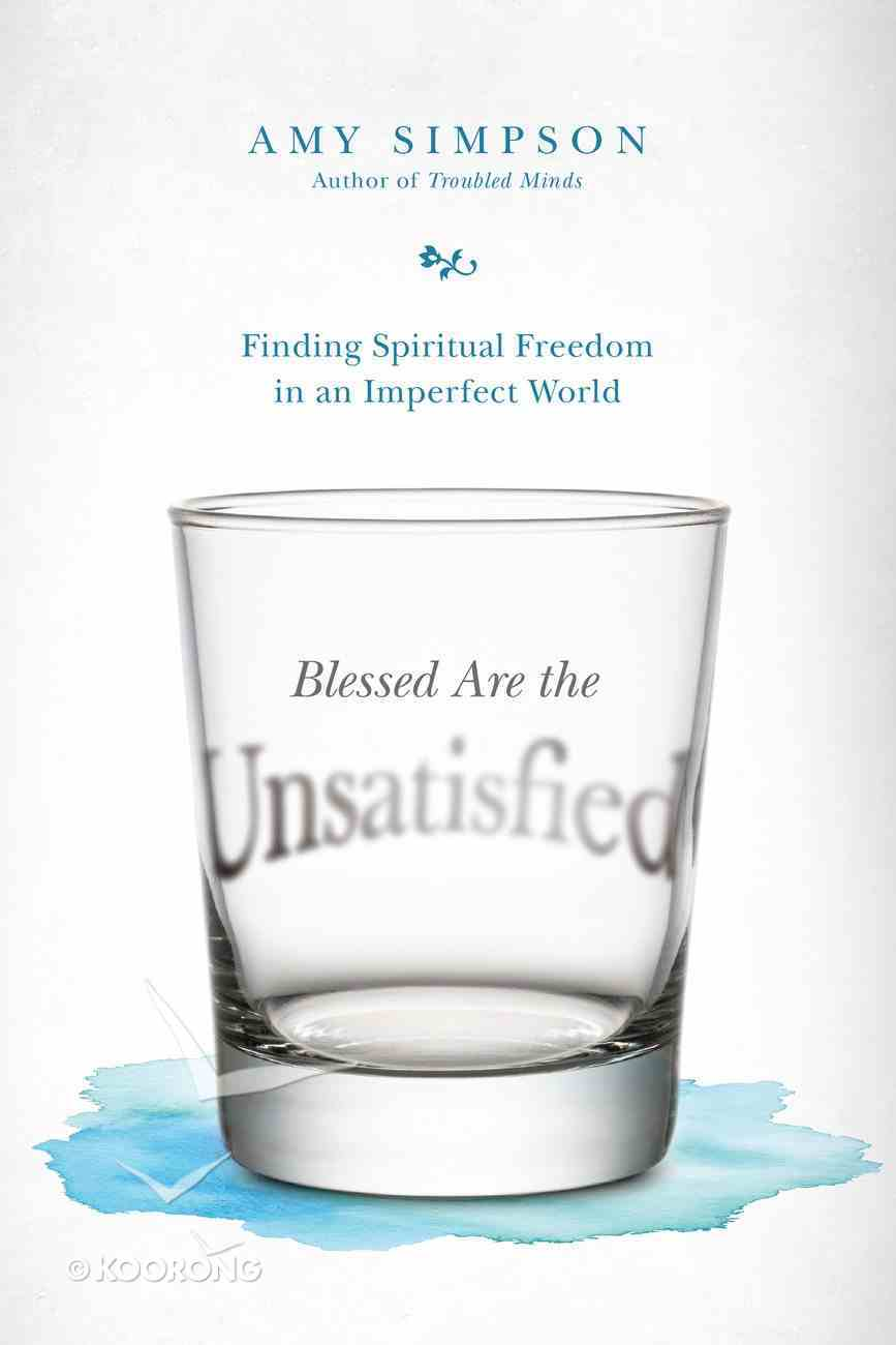 Blessed Are the Unsatisfied: Finding Spiritual Freedom in An Imperfect World Paperback