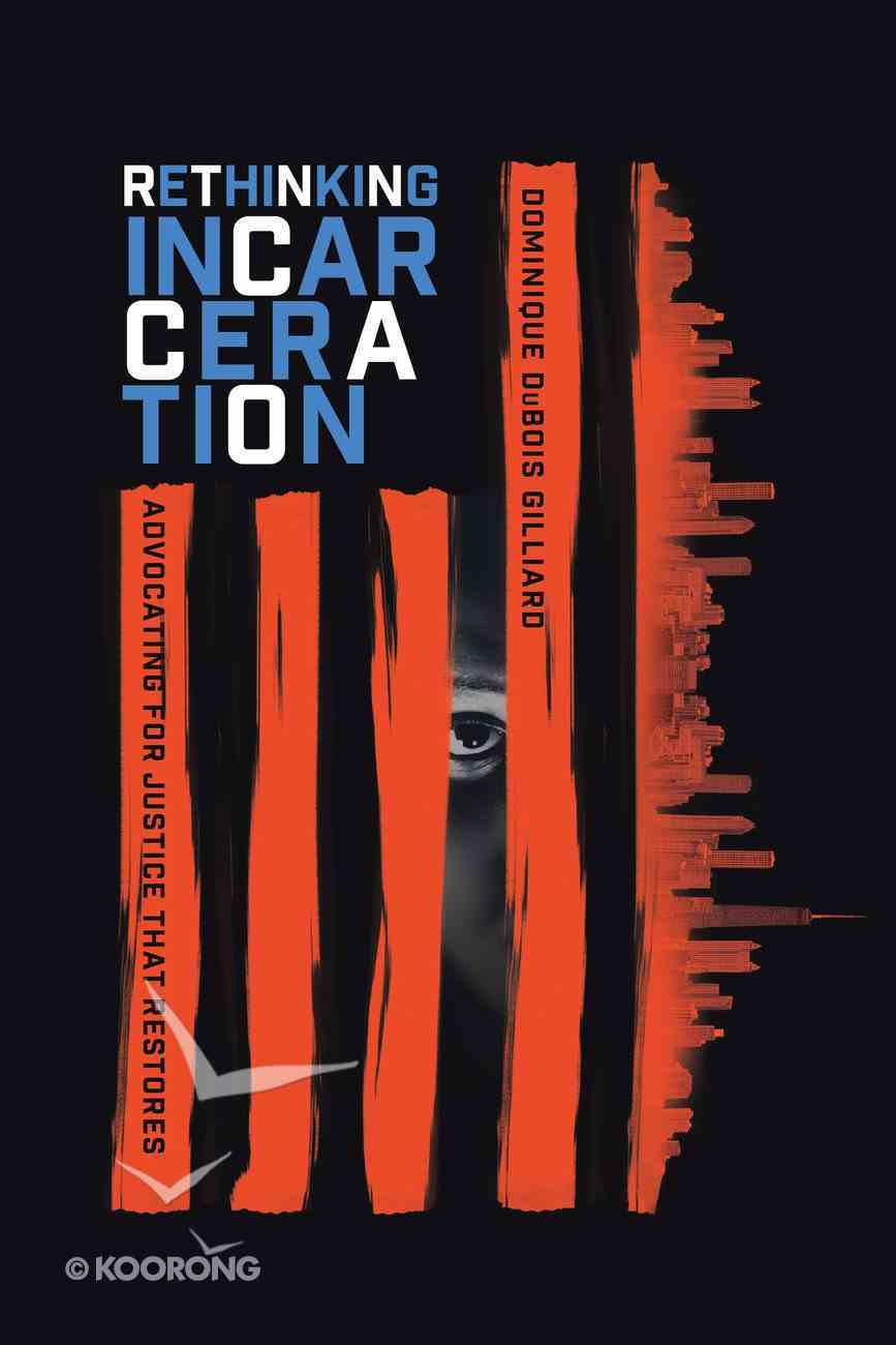 Rethinking Incarceration: Advocating For Justice That Restores Paperback