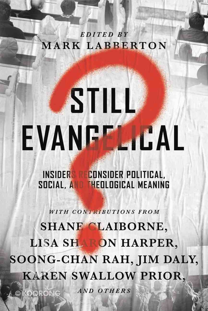 Still Evangelical?: Insiders Reconsider Political, Social, and Theological Meaning Paperback