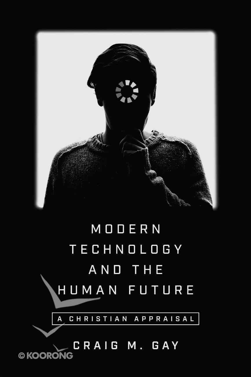 Modern Technology and the Human Future: A Christian Appraisal Paperback
