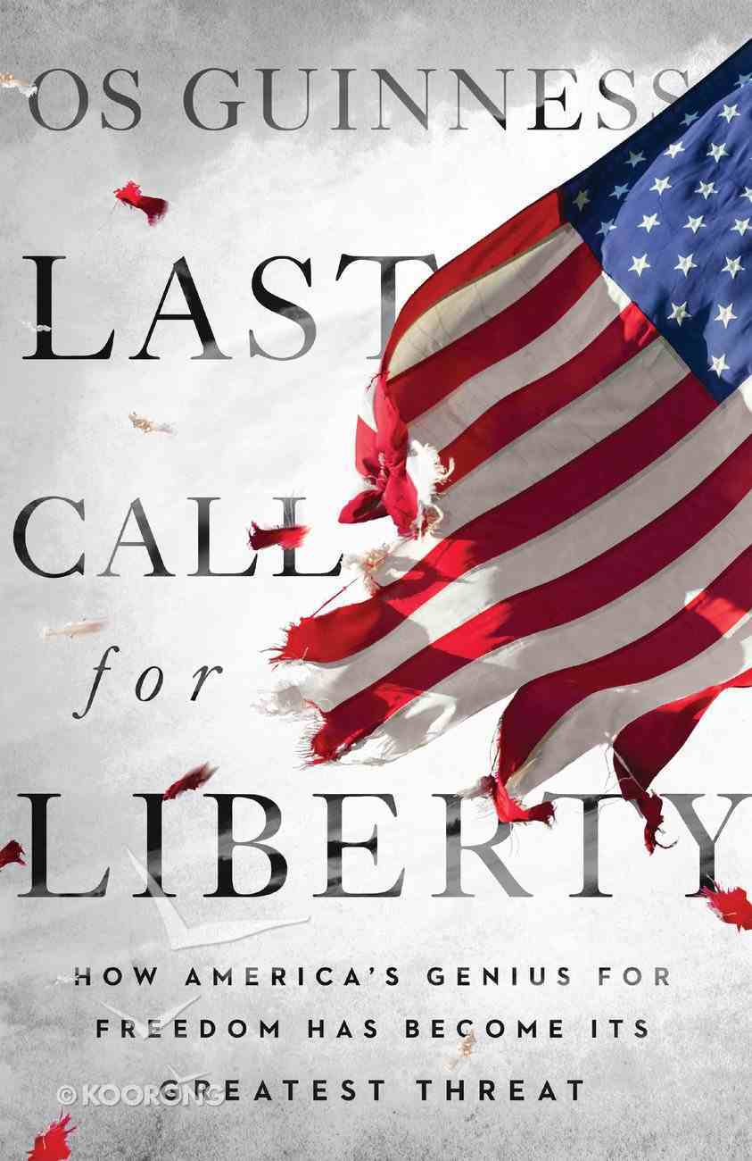Last Call For Liberty: How American's Genius For Freedom Has Become Its Greatest Threat eBook